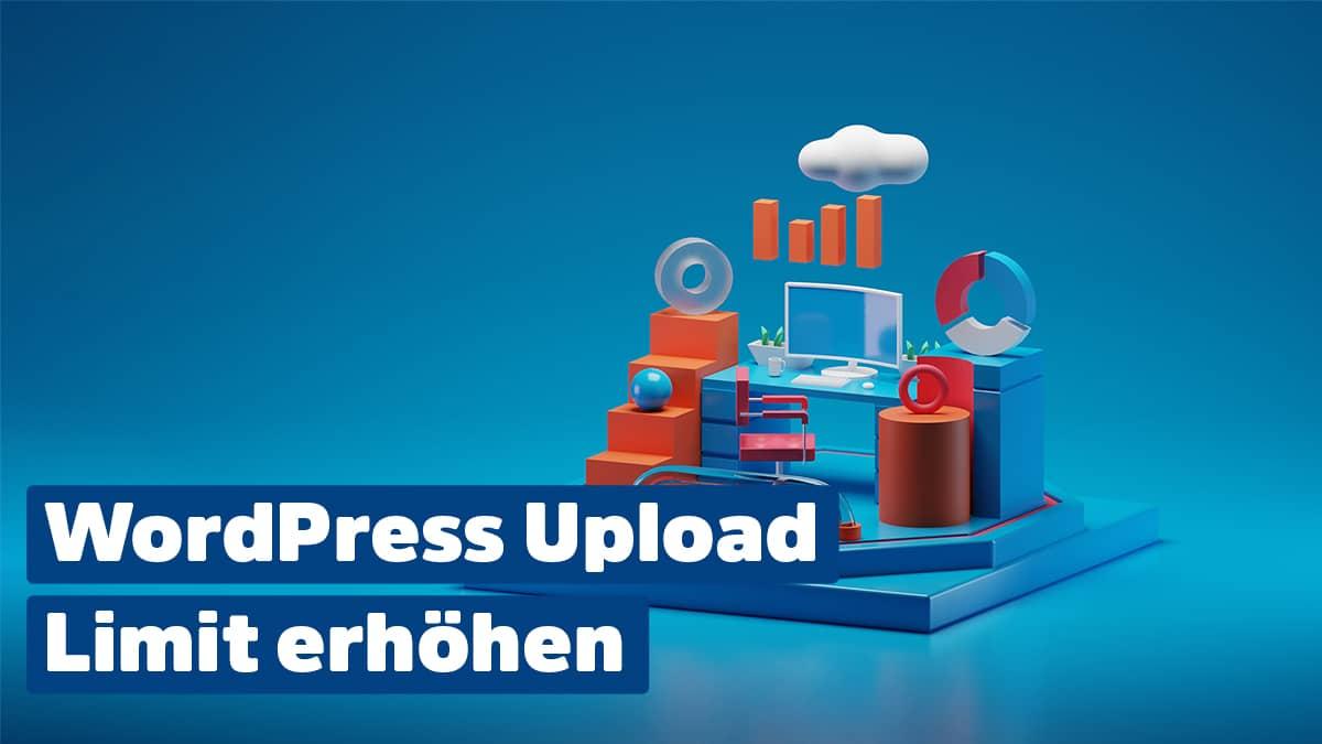 WordPress Upload Limit erhöhen